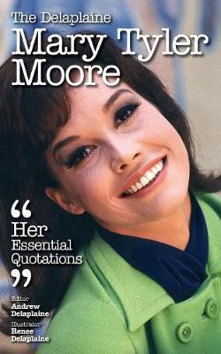 The Delaplaine Mary Tyler Moore - Her Essential Quotations (Paperback)