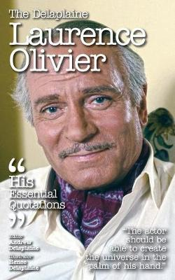 The Delaplaine Laurence Olivier - His Essential Quotations (Paperback)