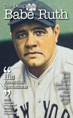 The Delaplaine Babe Ruth - His Essential Quotations (Paperback)