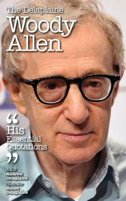 The Delaplaine Woody Allen - His Essential Quotations (Paperback)