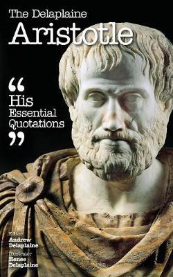 The Delaplaine Aristotle - His Essential Quotations (Paperback)