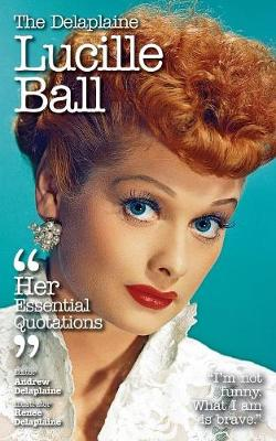 The Delaplaine Lucille Ball - Her Essential Quotations (Paperback)