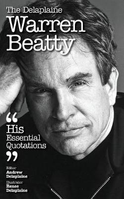 The Delaplaine Warren Beatty - His Essential Quotations (Paperback)