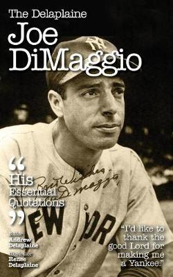 The Delaplaine Joe Dimaggio - His Essential Quotations (Paperback)