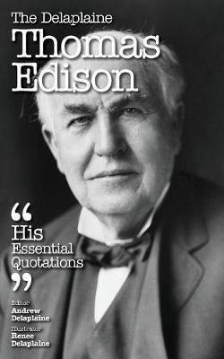 The Delaplaine Thomas Edison - His Essential Quotations (Paperback)