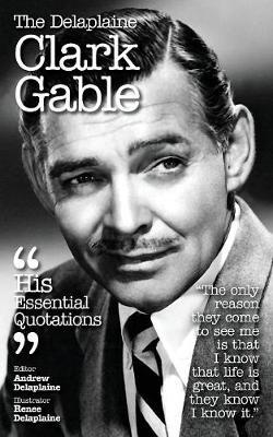 The Delaplaine Clark Gable - His Essential Quotations (Paperback)