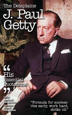 The Delaplaine J. Paul Getty - His Essential Quotations (Paperback)