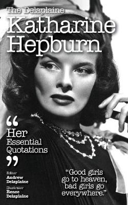 The Delaplaine Katharine Hepburn - Her Essential Quotations (Paperback)