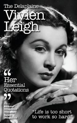 The Delaplaine Vivien Leigh - Her Essential Quotations (Paperback)