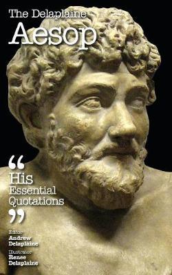 The Delaplaine Aesop - His Essential Quotations (Paperback)
