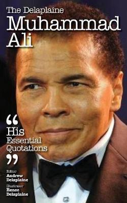 The Delaplaine Muhammad Ali - His Essential Quotations (Paperback)