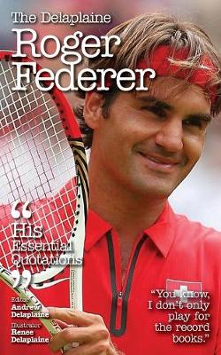 The Delaplaine Roger Federer - His Essential Quotations (Paperback)