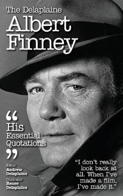 The Delaplaine Albert Finney - His Essential Quotations (Paperback)