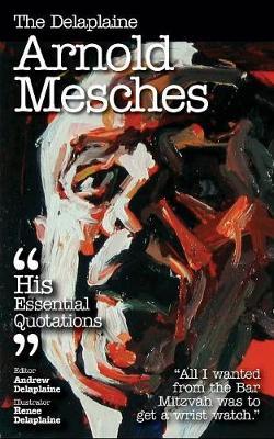 The Delaplaine Arnold Mesches - His Essential Quotations (Paperback)