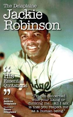 The Delaplaine Jackie Robinson - His Essential Quotations (Paperback)