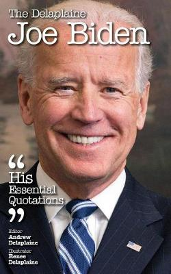The Delaplaine Joe Biden - His Essential Quotations (Paperback)