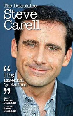 The Delaplaine Steve Carell - His Essential Quotations (Paperback)
