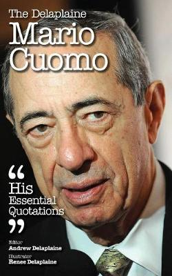 The Delaplaine Mario Cuomo - His Essential Quotations (Paperback)