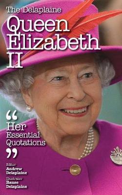The Delaplaine Queen Elizabeth II - Her Essential Quotations (Paperback)