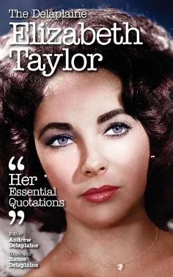 The Delaplaine Elizabeth Taylor - Her Essential Quotations (Paperback)