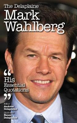 The Delaplaine Mark Wahlberg - His Essential Quotations (Paperback)