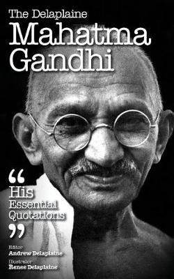 The Delaplaine Mahatma Gandhi - His Essential Quotations (Paperback)