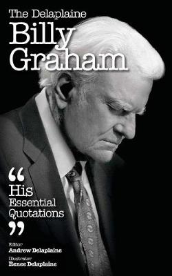 The Delaplaine Billy Graham - His Essential Quotations (Paperback)