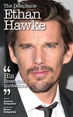 The Delaplaine Ethan Hawke - His Essential Quotations (Paperback)