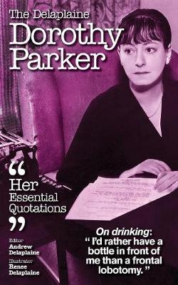 The Delaplaine Dorothy Parker - Her Essential Quotations (Paperback)