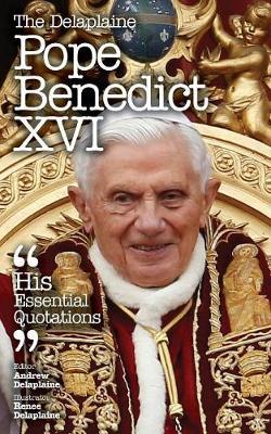 The Delaplaine Pope Benedict XVI - His Essential Quotations (Paperback)