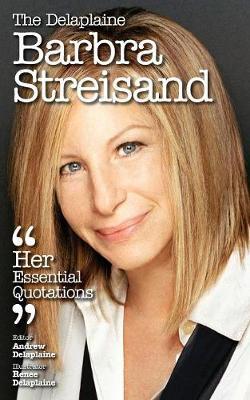 The Delaplaine Barbra Streisand - Her Essential Quotations (Paperback)