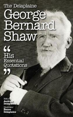 The Delaplaine George Bernard Shaw - His Essential Quotations (Paperback)