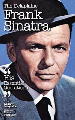 The Delaplaine Frank Sinatra - His Essential Quotations (Paperback)