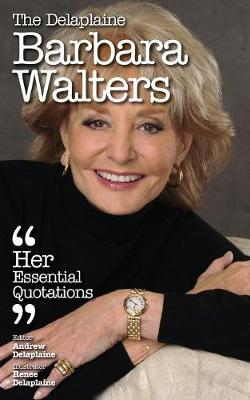 The Delaplaine Barbara Walters - Her Essential Quotations (Paperback)