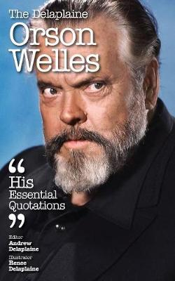 The Delaplaine Orson Welles - His Essential Quotations (Paperback)