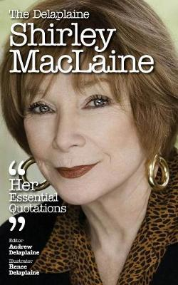 The Delaplaine Shirley - MacLaine Her Essential Quotations (Paperback)