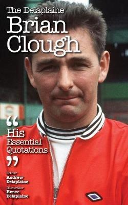 The Delaplaine Brian Clough - His Essential Quotations (Paperback)