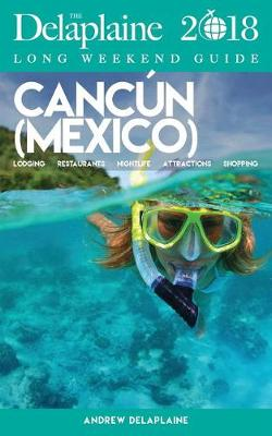 Cancun - The Delaplaine 2018 Long Weekend Guide (Paperback)