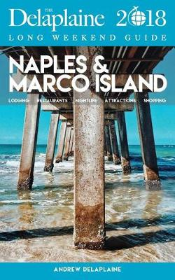 Naples & Marco Island - The Delaplaine 2018 Long Weekend Guide (Paperback)