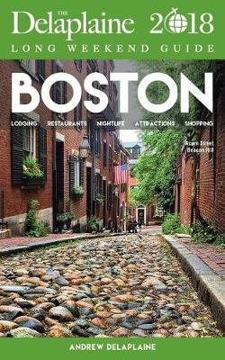 Boston - The Delaplaine 2018 Long Weekend Guide (Paperback)