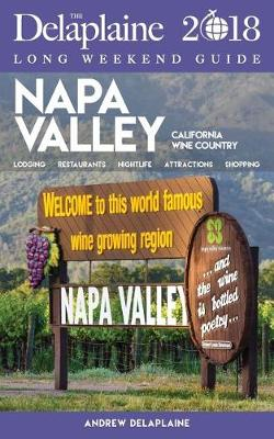 Napa Valley - The Delaplaine 2018 Long Weekend Guide (Paperback)
