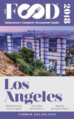 Los Angeles - 2018 - The Food Enthusiast's Complete Restaurant Guide (Paperback)