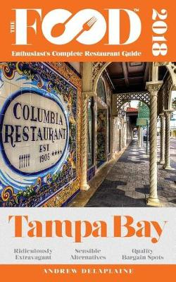 Tampa Bay - 2018 - The Food Enthusiast's Complete Restaurant Guide (Paperback)
