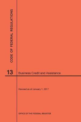 Code of Federal Regulations Title 13, Business Credit and Assistance, 2017 - Code of Federal Regulations (Paperback)