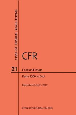 Code of Federal Regulations Title 21, Food and Drugs, Parts 1300-End, 2017 - Code of Federal Regulations (Paperback)