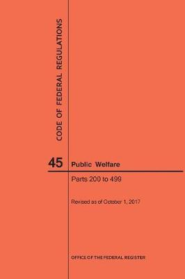 Code of Federal Regulations Title 45, Public Welfare, Parts 200-499, 2017 - Code of Federal Regulations (Paperback)