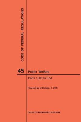 Code of Federal Regulations Title 45, Public Welfare, Parts 1200-End, 2017 - Code of Federal Regulations (Paperback)