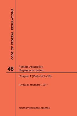 Code of Federal Regulations Title 48, Federal Acquisition Regulations System (Fars), Part 1 (Parts 52-99), 2017 - Code of Federal Regulations (Paperback)