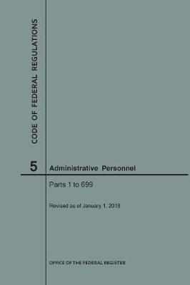 Code of Federal Regulations Title 5, Administrative Personnel Parts 1-699, 2018 - Code of Federal Regulations (Paperback)