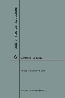 Code of Federal Regulations Title 6, Domestic Security, 2018 - Code of Federal Regulations (Paperback)